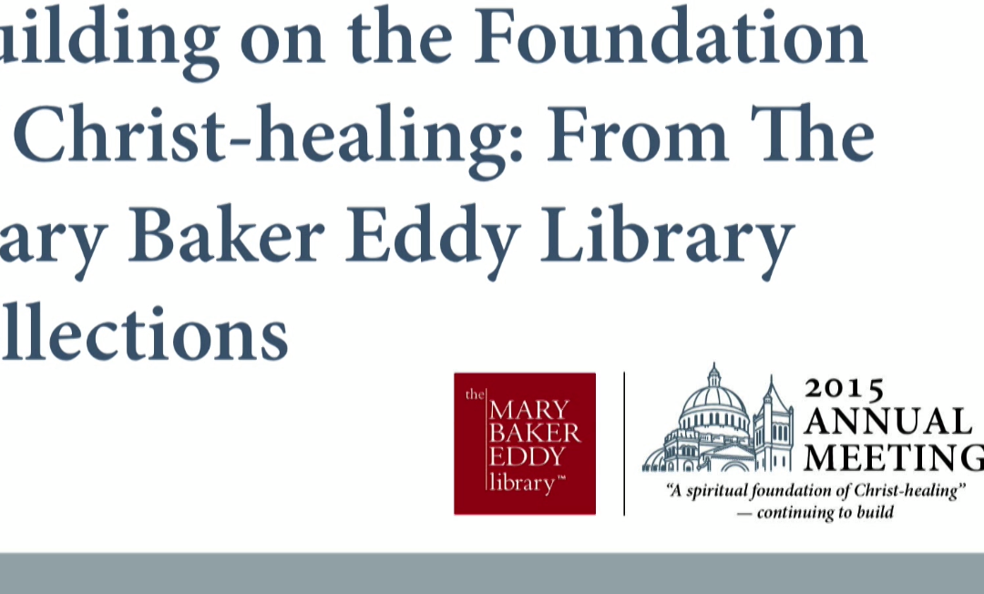 Building on the foundation of Christ-healing: from The Mary Baker Eddy Library collections